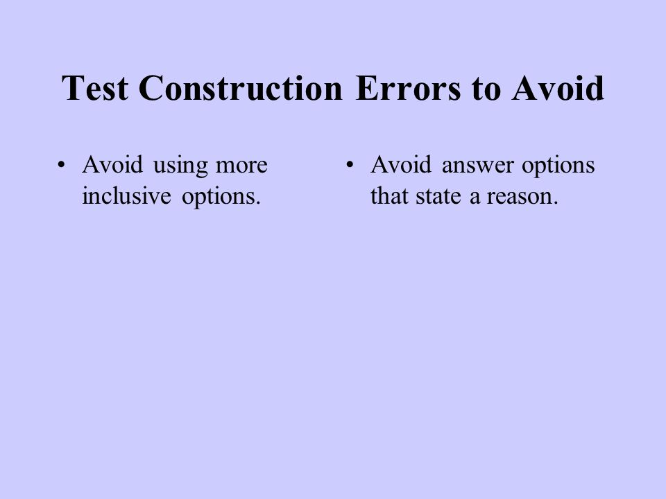 Test Construction Errors to Avoid Avoid using more inclusive options.