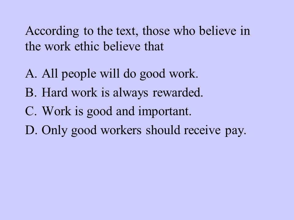 According to the text, those who believe in the work ethic believe that A.All people will do good work.