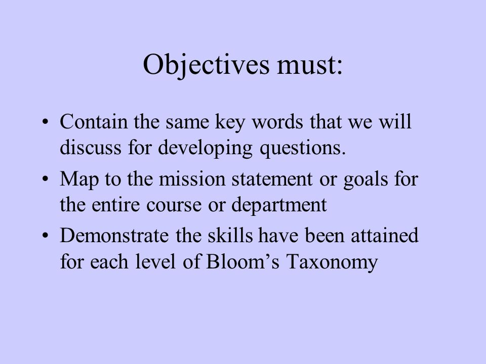 Objectives must: Contain the same key words that we will discuss for developing questions.