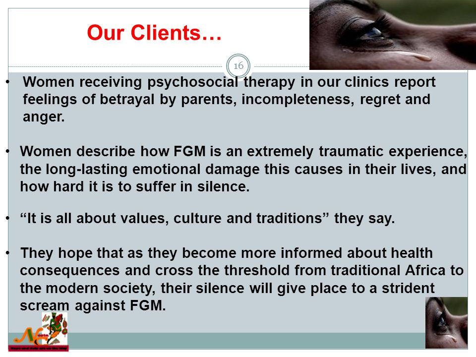 Our Clients… 16 Women receiving psychosocial therapy in our clinics report feelings of betrayal by parents, incompleteness, regret and anger.