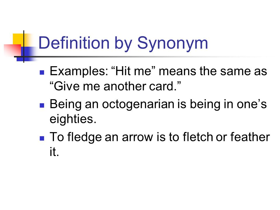 "Definition by Synonym Examples: ""Hit me"" means the same as ""Give me another card."" Being an octogenarian is being in one's eighties. To fledge an arro"