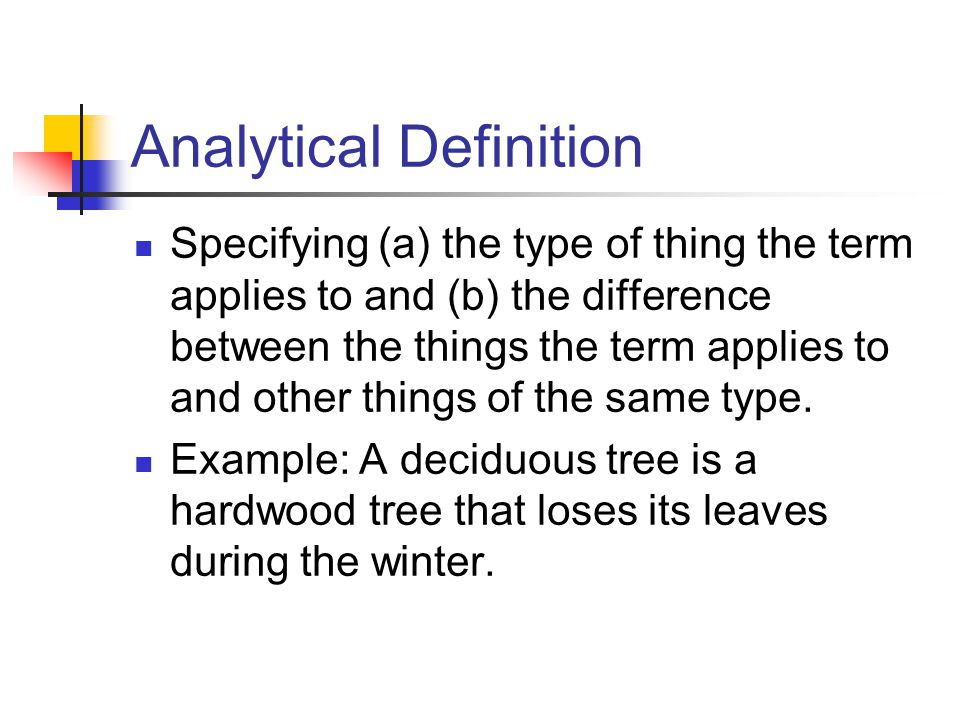 Analytical Definition Specifying (a) the type of thing the term applies to and (b) the difference between the things the term applies to and other thi