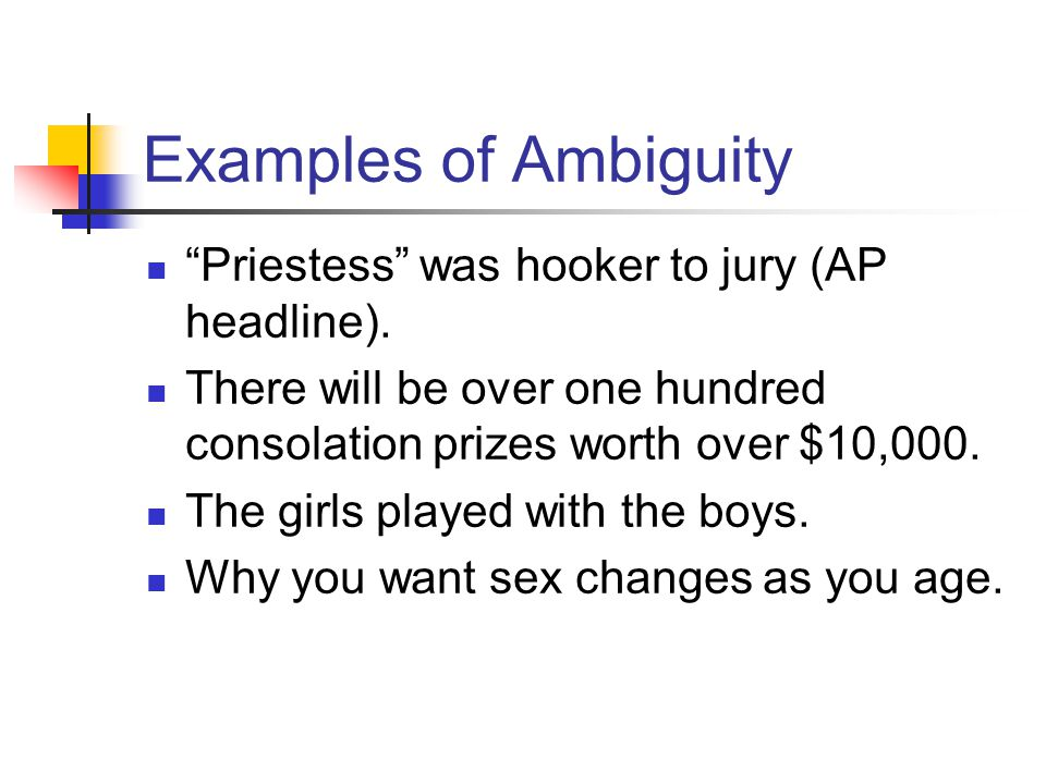 "Examples of Ambiguity ""Priestess"" was hooker to jury (AP headline). There will be over one hundred consolation prizes worth over $10,000. The girls pl"