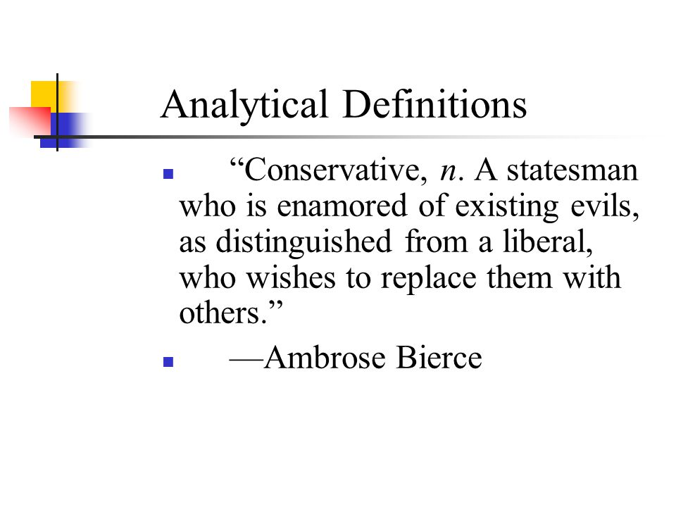 "Analytical Definitions ""Conservative, n. A statesman who is enamored of existing evils, as distinguished from a liberal, who wishes to replace them wi"