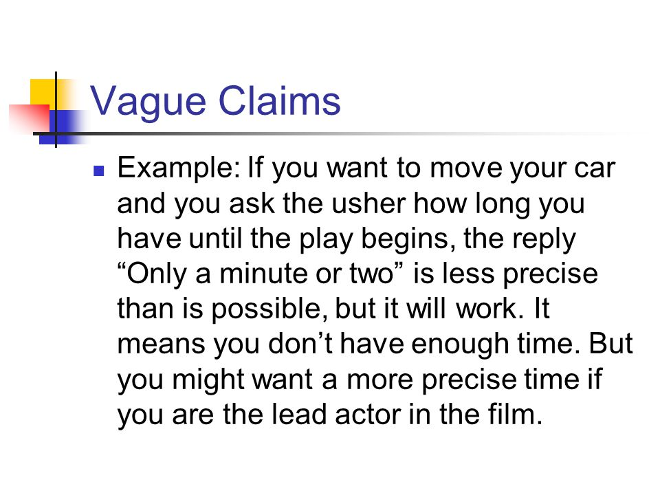 "Vague Claims Example: If you want to move your car and you ask the usher how long you have until the play begins, the reply ""Only a minute or two"" is"