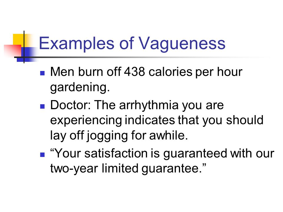Examples of Vagueness Men burn off 438 calories per hour gardening. Doctor: The arrhythmia you are experiencing indicates that you should lay off jogg
