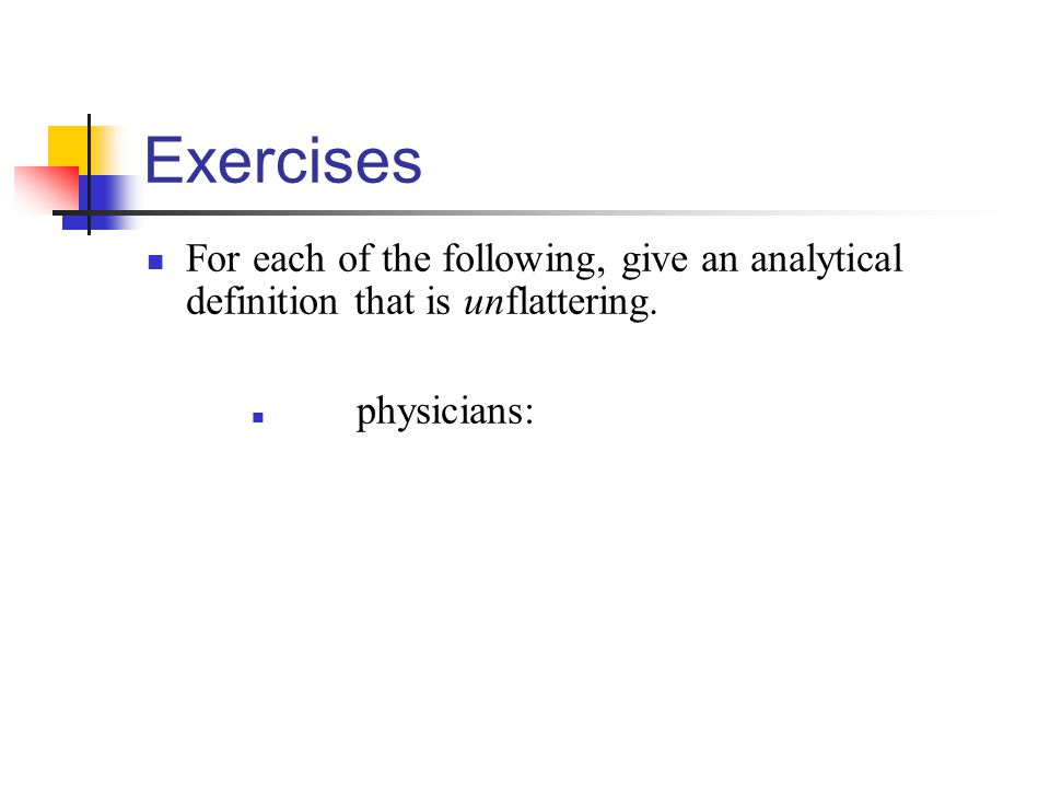 Exercises For each of the following, give an analytical definition that is unflattering. physicians: