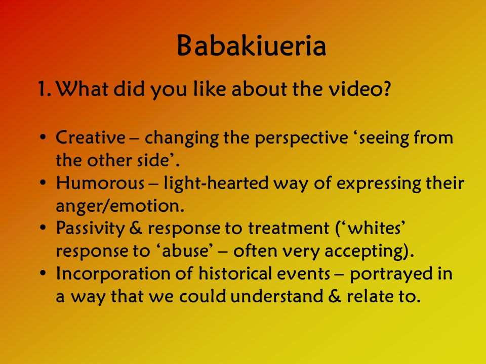 Babakiueria 1.What did you like about the video.
