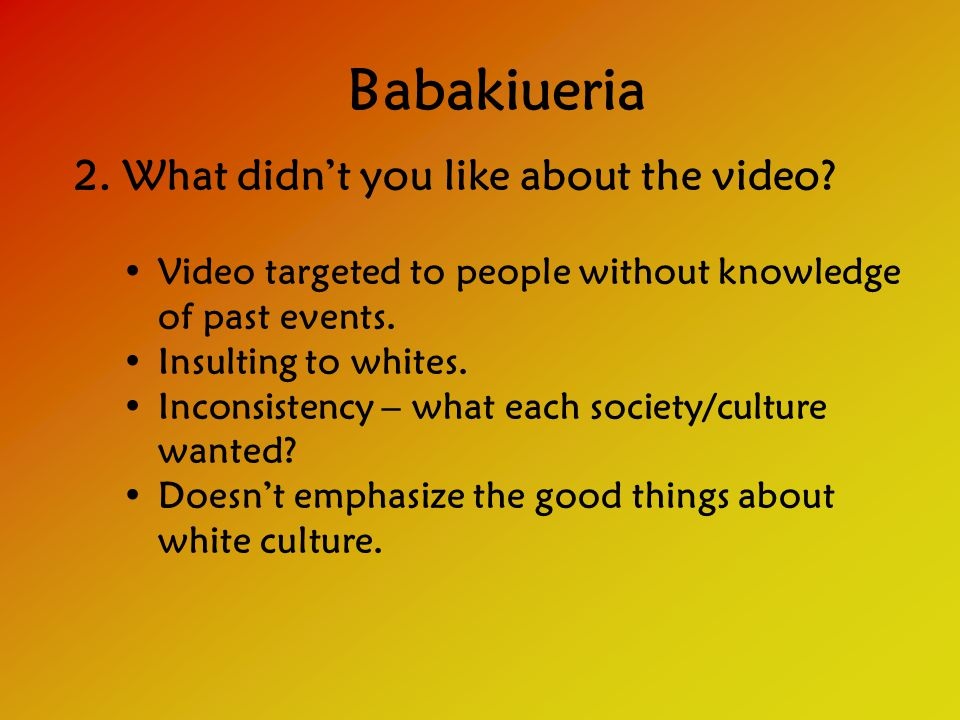 Babakiueria 2. What didn't you like about the video.