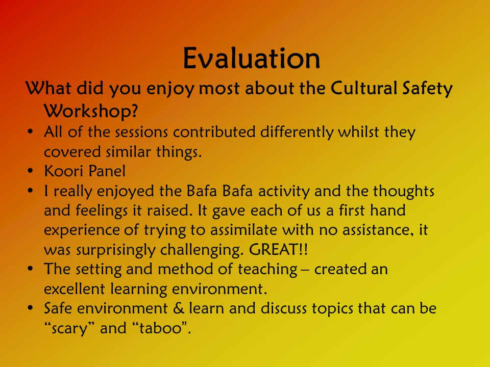 Evaluation What did you enjoy most about the Cultural Safety Workshop.
