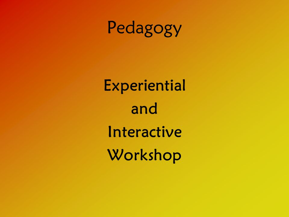 Pedagogy Experiential and Interactive Workshop