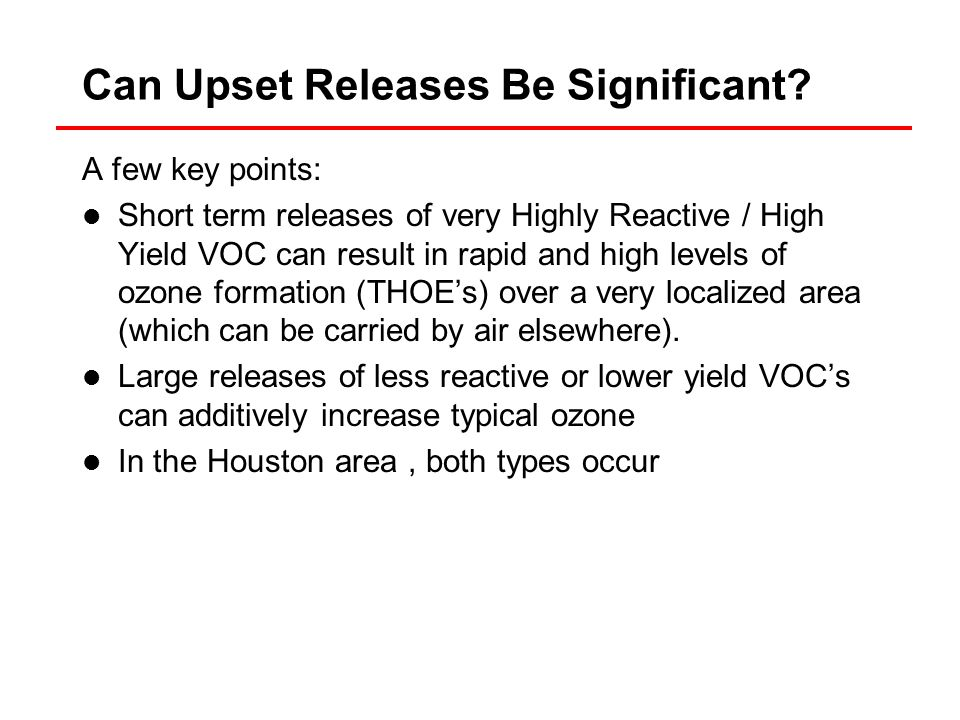 A few key points: Short term releases of very Highly Reactive / High Yield VOC can result in rapid and high levels of ozone formation (THOE's) over a very localized area (which can be carried by air elsewhere).