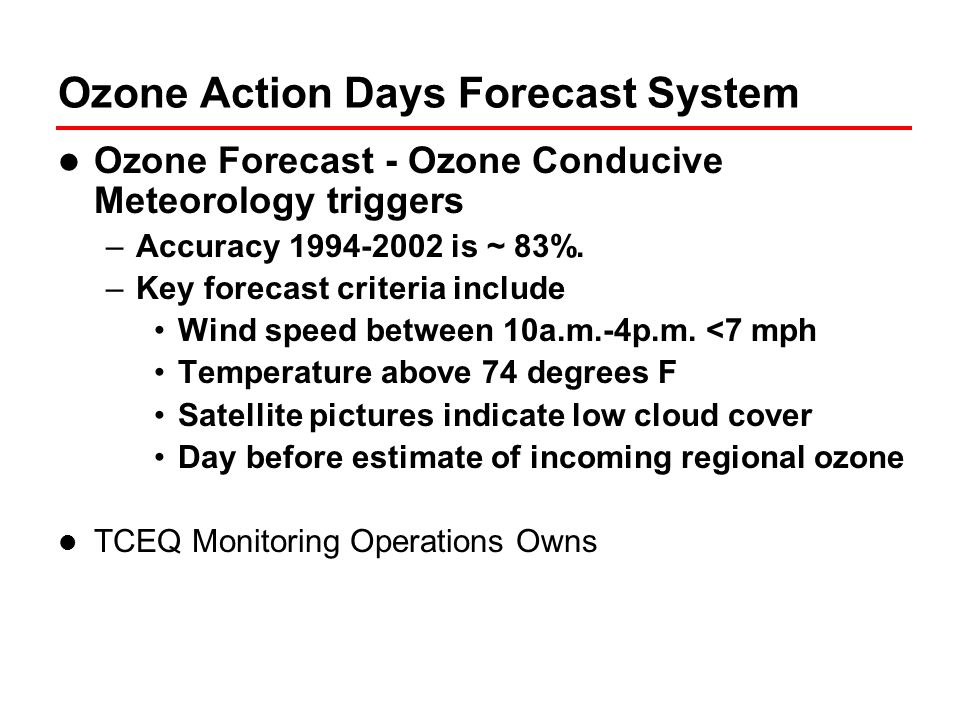 Ozone Action Days Forecast System Ozone Forecast - Ozone Conducive Meteorology triggers –Accuracy 1994-2002 is ~ 83%.