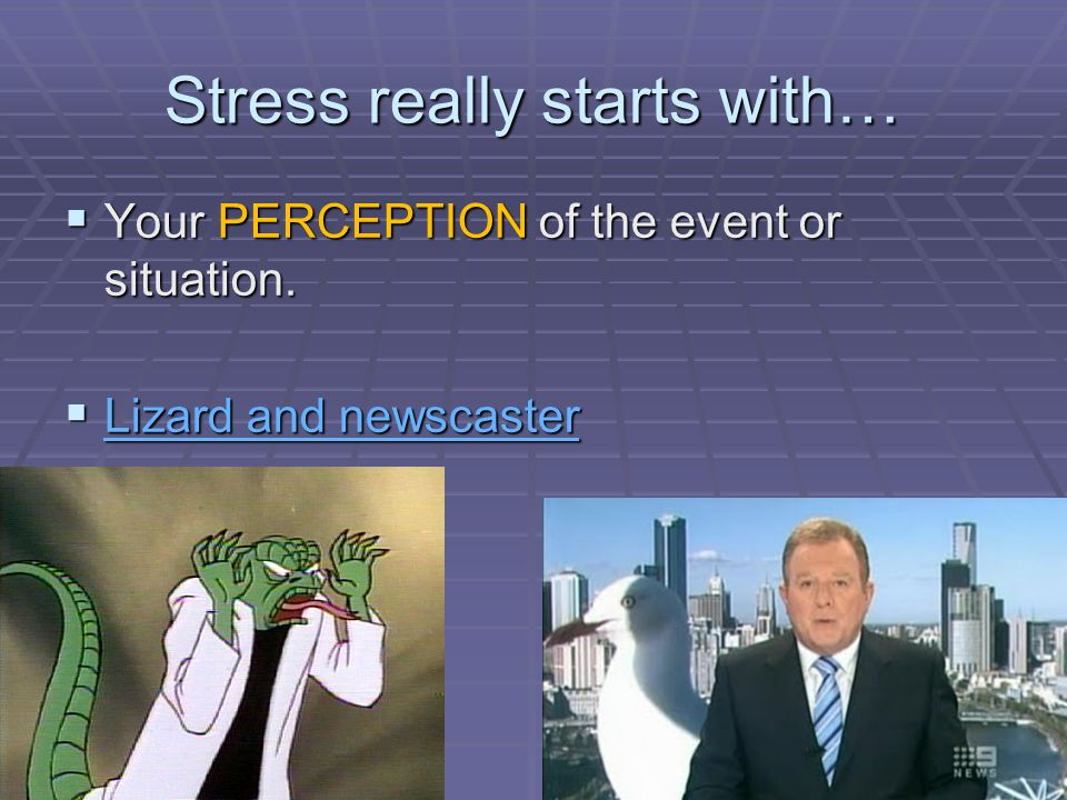 Stress really starts with…  Your PERCEPTION of the event or situation.