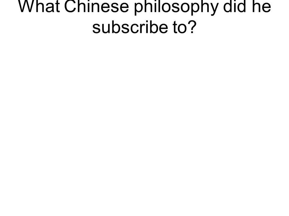 What Chinese philosophy did he subscribe to?