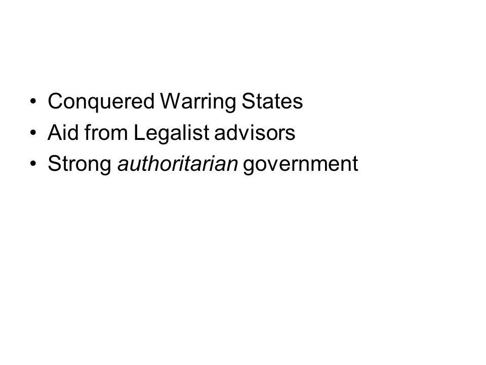 Conquered Warring States Aid from Legalist advisors Strong authoritarian government