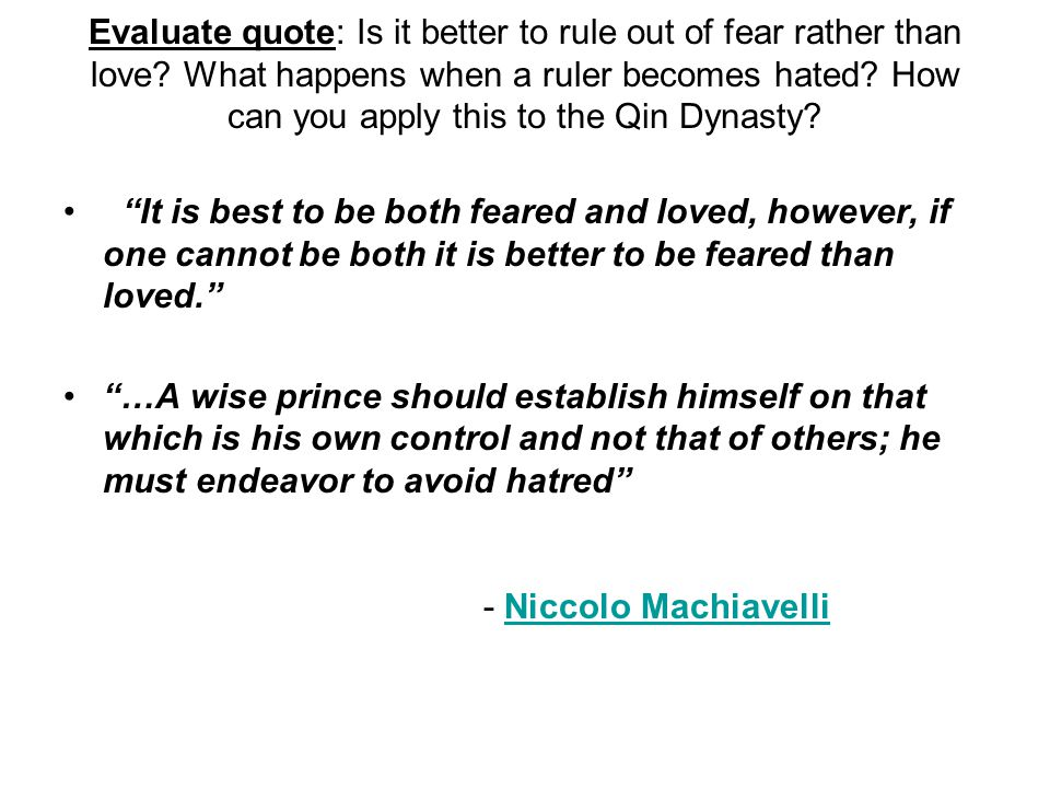 Evaluate quote: Is it better to rule out of fear rather than love.