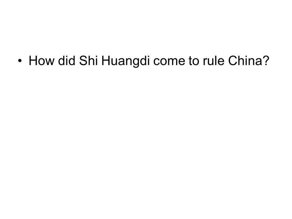 How did Shi Huangdi come to rule China?