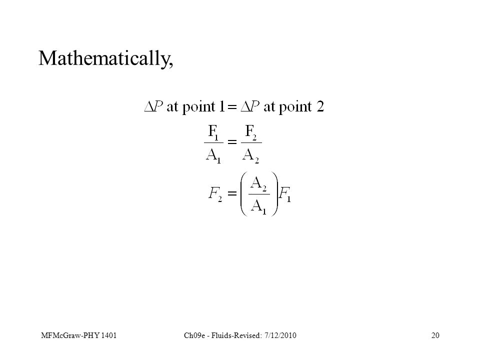 MFMcGraw-PHY 1401Ch09e - Fluids-Revised: 7/12/201020 Mathematically,