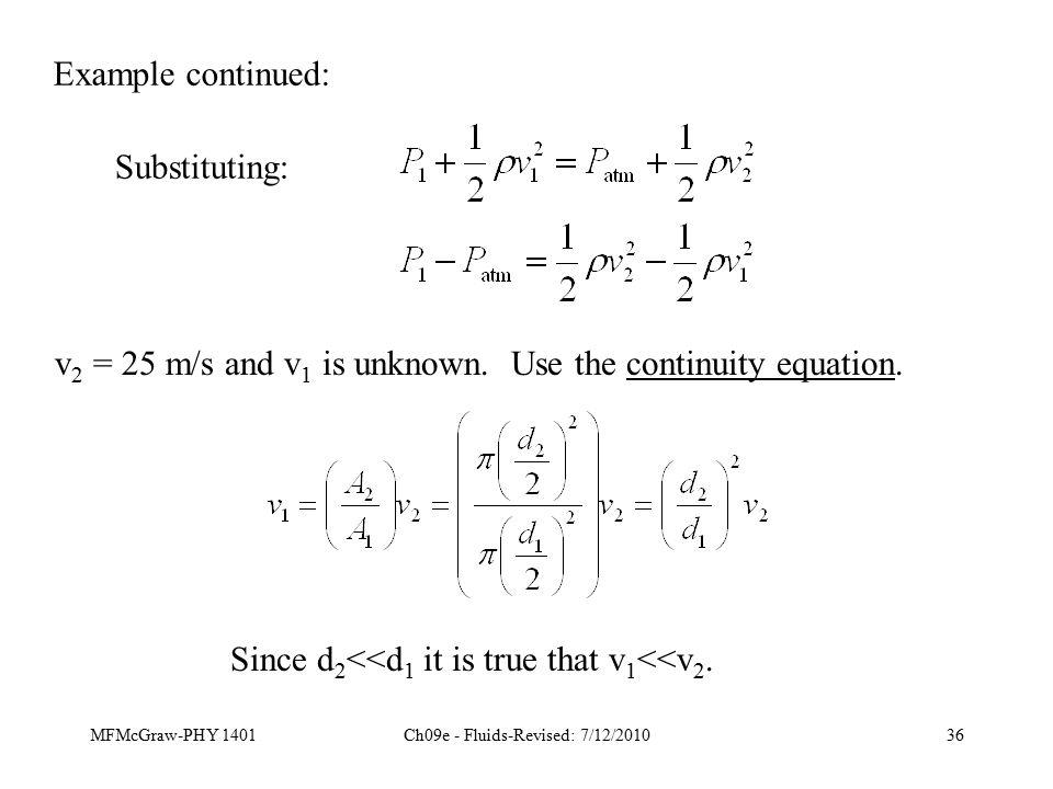 MFMcGraw-PHY 1401Ch09e - Fluids-Revised: 7/12/201036 Substituting: v 2 = 25 m/s and v 1 is unknown.