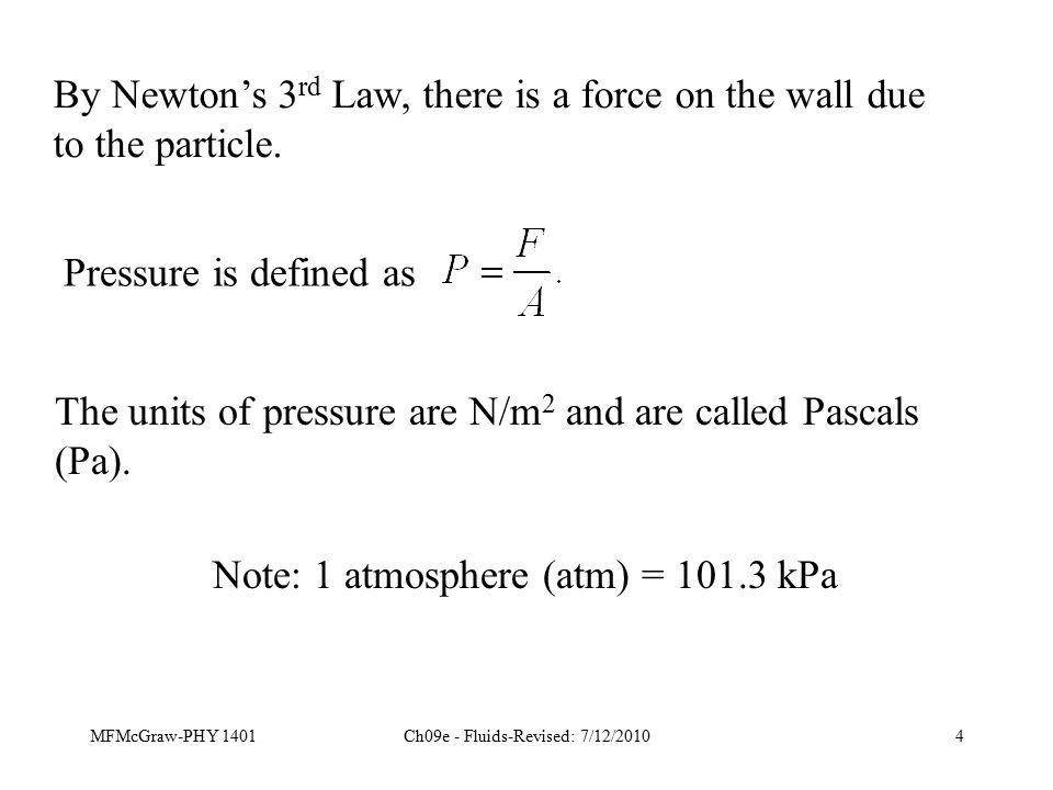 MFMcGraw-PHY 1401Ch09e - Fluids-Revised: 7/12/20105 Example (text problem 9.1): Someone steps on your toe, exerting a force of 500 N on an area of 1.0 cm 2.