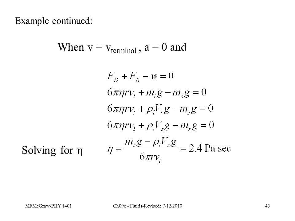 MFMcGraw-PHY 1401Ch09e - Fluids-Revised: 7/12/201045 Example continued: When v = v terminal, a = 0 and Solving for 