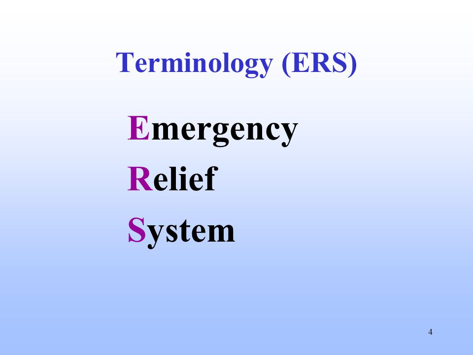4 Terminology (ERS) Emergency Relief System