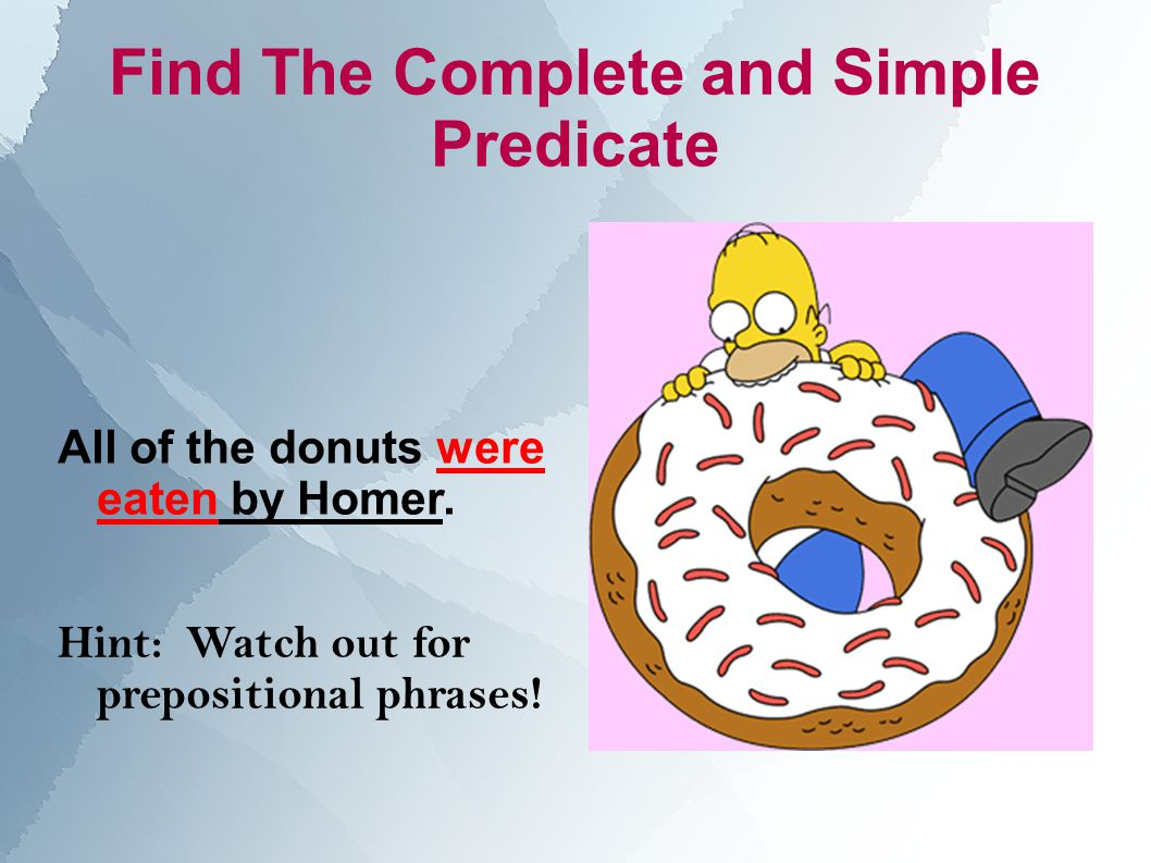 Find The Complete and Simple Predicate All of the donuts were eaten by Homer.