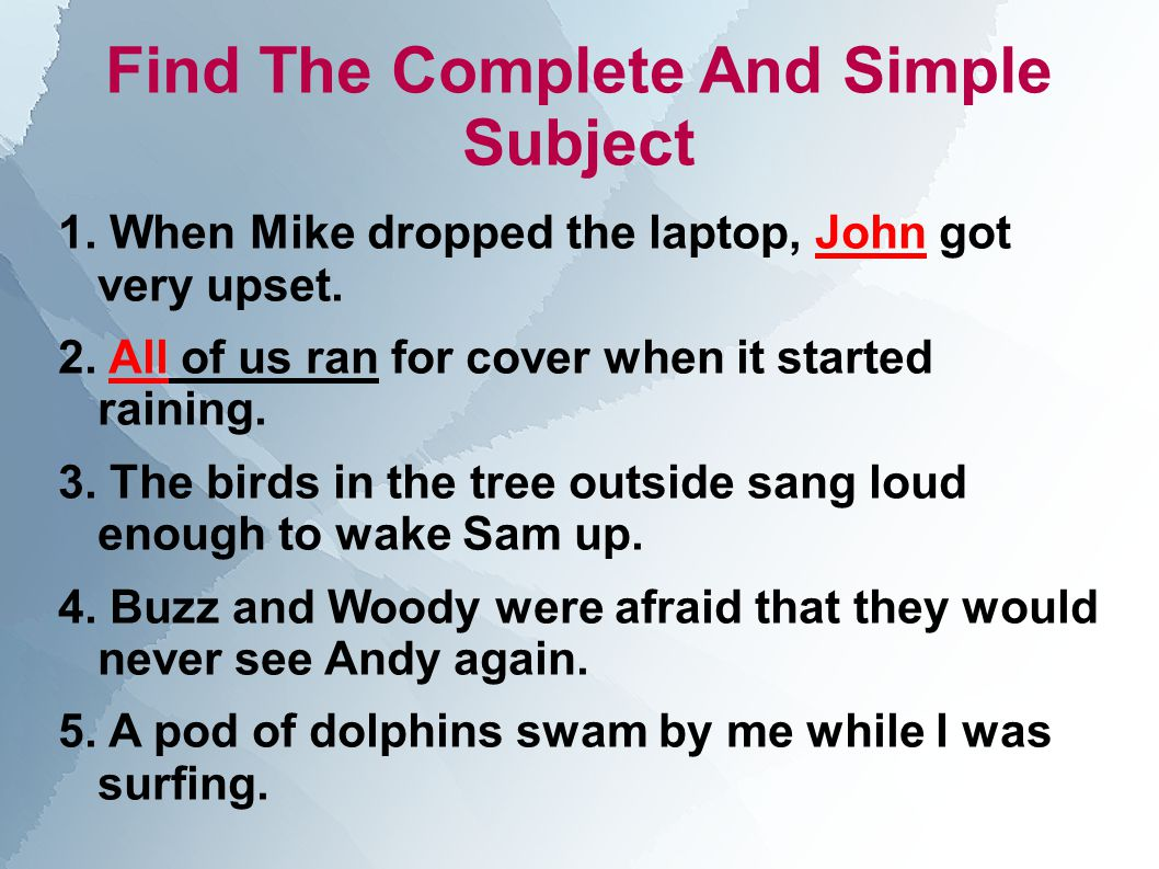 Find The Complete And Simple Subject 1. When Mike dropped the laptop, John got very upset.