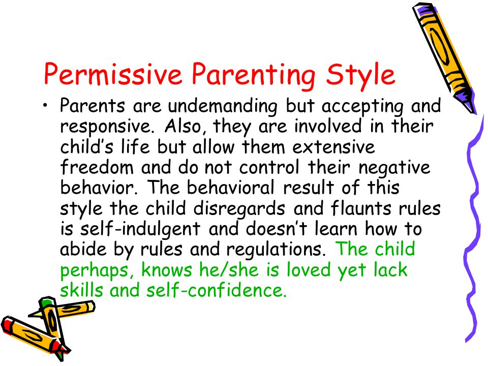 Passive Parenting Style Parents are highly unvolved in their children lives; they are neglecting and unresponsive.