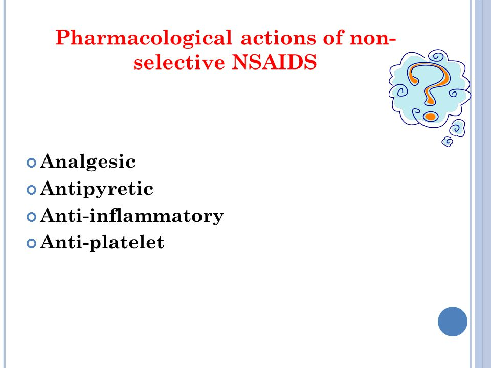 Pharmacological actions of non- selective NSAIDS Analgesic Antipyretic Anti-inflammatory Anti-platelet