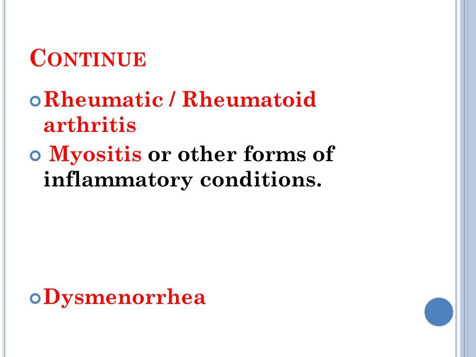 C ONTINUE Rheumatic / Rheumatoid arthritis Myositis or other forms of inflammatory conditions.