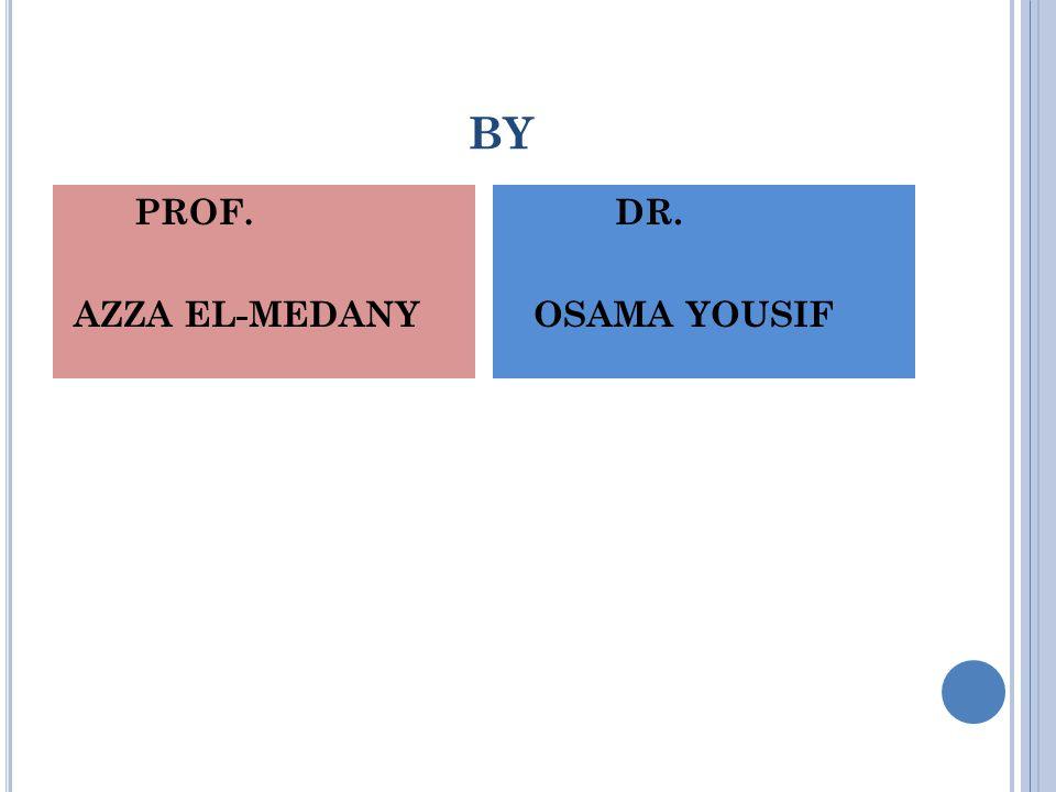 BY PROF. AZZA EL-MEDANY DR. OSAMA YOUSIF