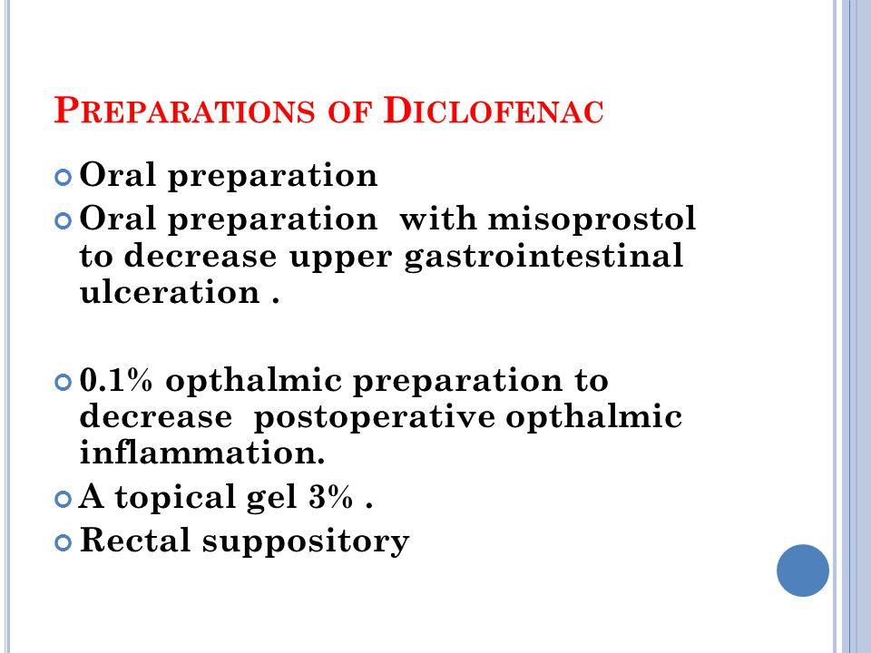 P REPARATIONS OF D ICLOFENAC Oral preparation Oral preparation with misoprostol to decrease upper gastrointestinal ulceration.