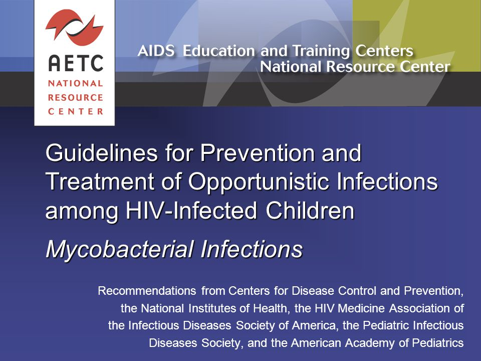 Guidelines for Prevention and Treatment of Opportunistic Infections among HIV-Infected Children Mycobacterial Infections Recommendations from Centers