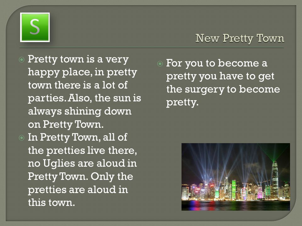  Pretty town is a very happy place, in pretty town there is a lot of parties. Also, the sun is always shining down on Pretty Town.  In Pretty Town,