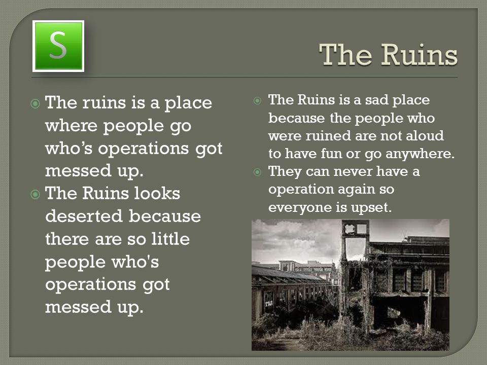  The ruins is a place where people go who's operations got messed up.  The Ruins looks deserted because there are so little people who's operations