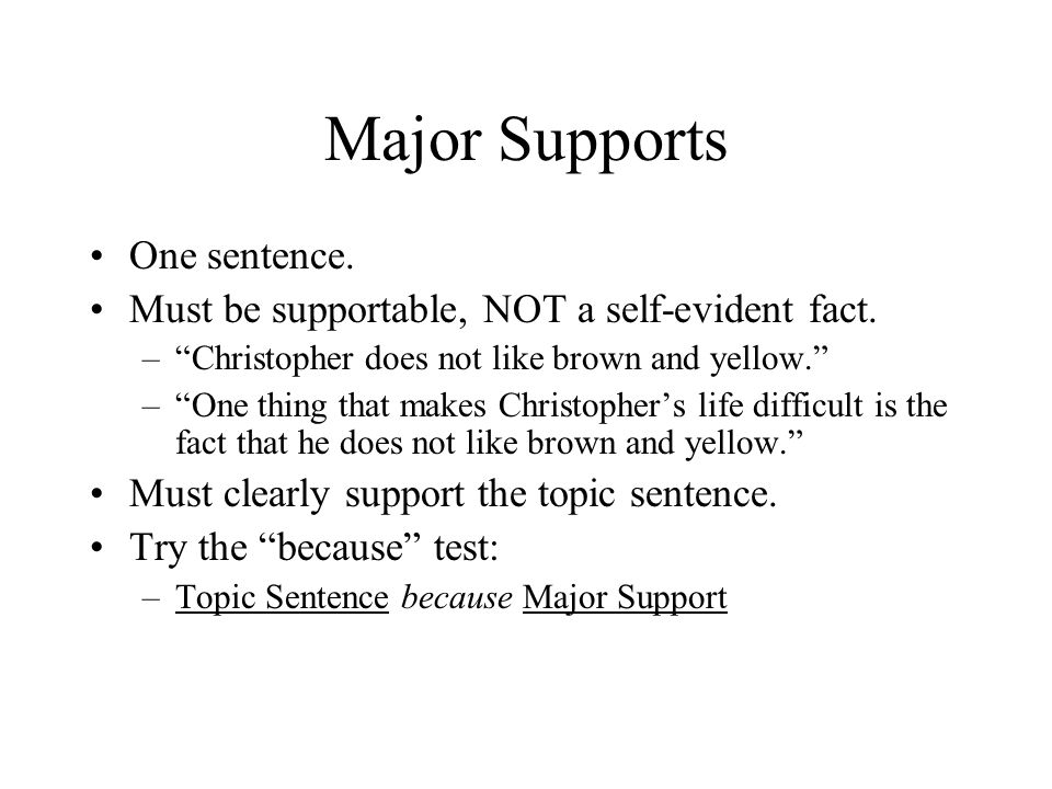 Major Supports One sentence.Must be supportable, NOT a self-evident fact.