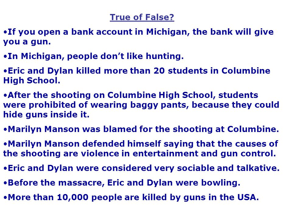True of False. If you open a bank account in Michigan, the bank will give you a gun.