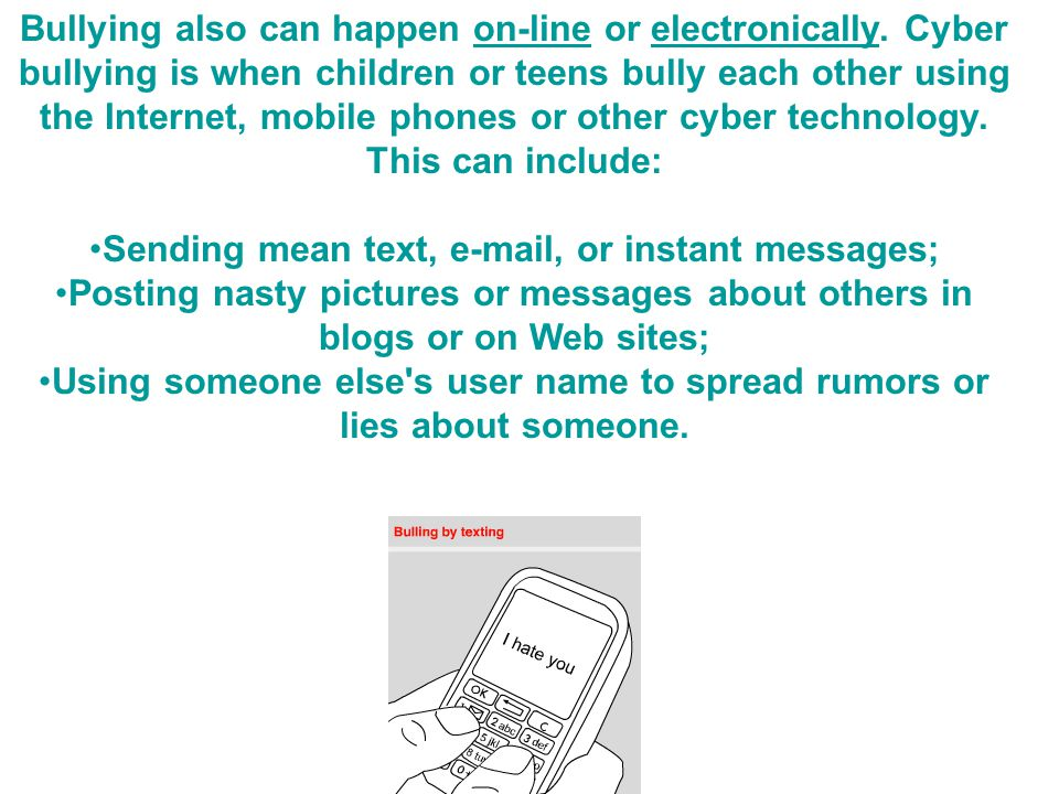 Bullying also can happen on-line or electronically.