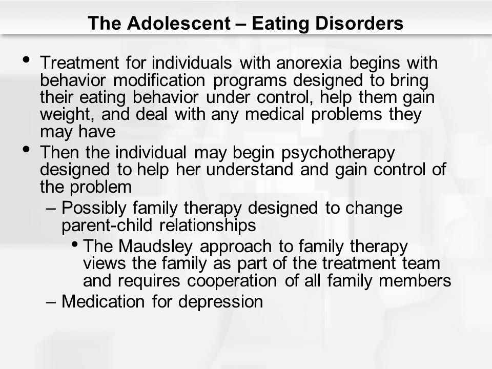 The Adolescent – Eating Disorders Treatment for individuals with anorexia begins with behavior modification programs designed to bring their eating be