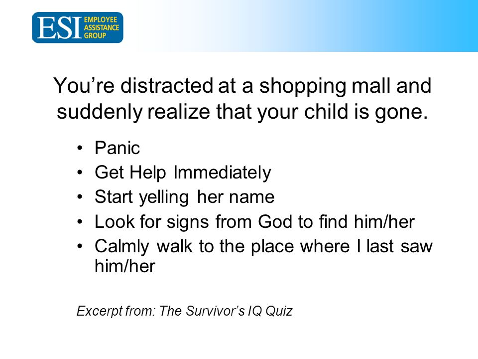 You're distracted at a shopping mall and suddenly realize that your child is gone.