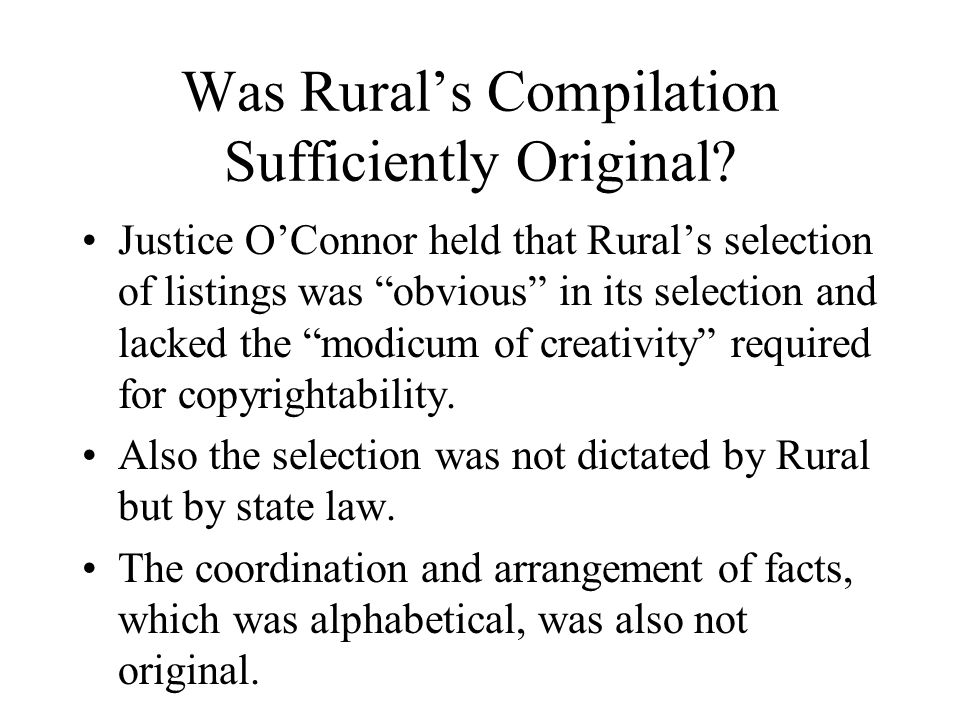 Justice O'Connor held that Rural's selection of listings was obvious in its selection and lacked the modicum of creativity required for copyrightability.