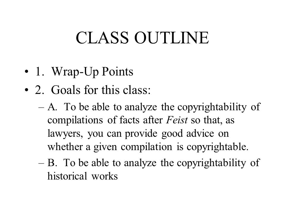 CLASS OUTLINE 1. Wrap-Up Points 2. Goals for this class: –A.