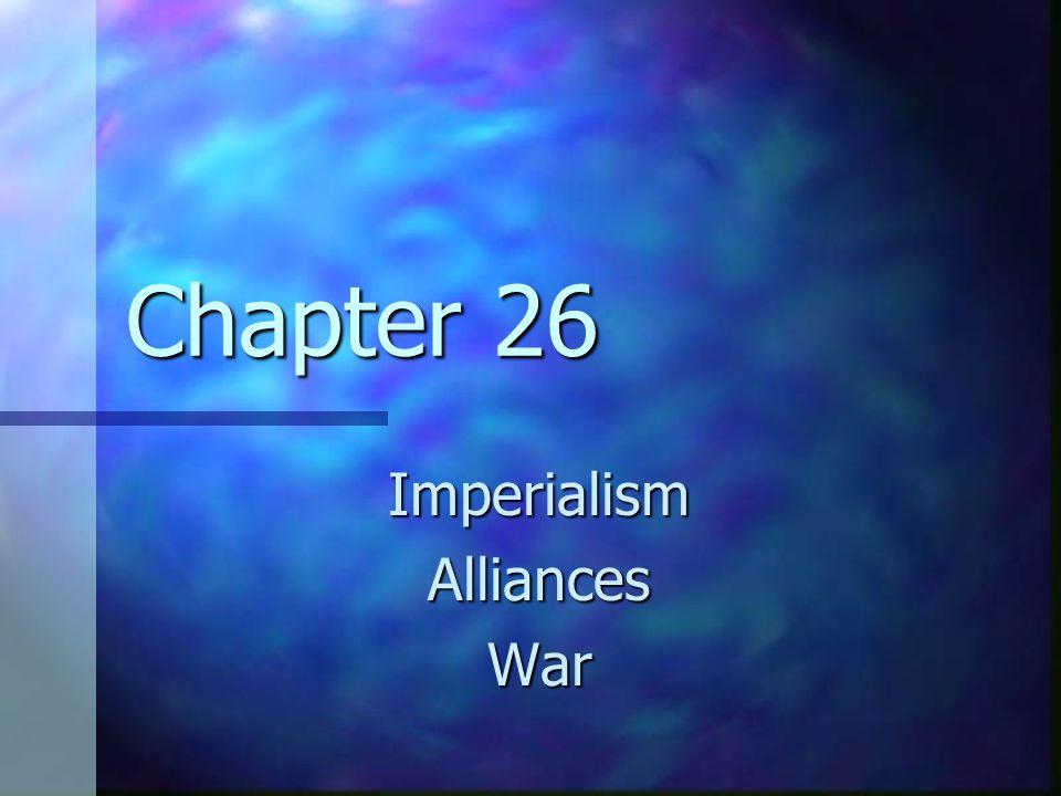 Chapter 26 ImperialismAlliancesWar