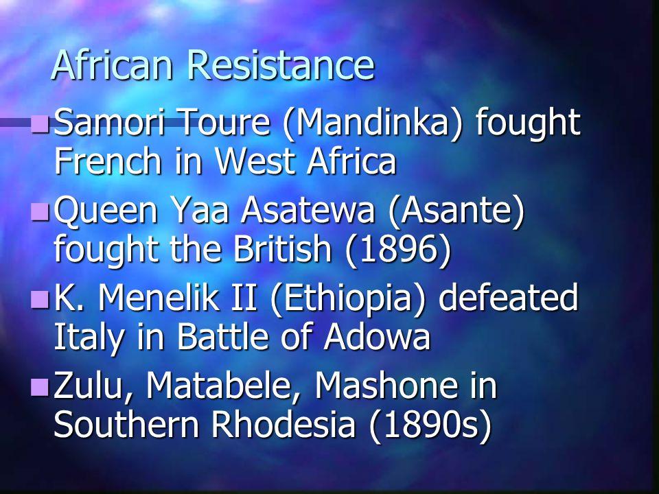 African Resistance Samori Toure (Mandinka) fought French in West Africa Samori Toure (Mandinka) fought French in West Africa Queen Yaa Asatewa (Asante