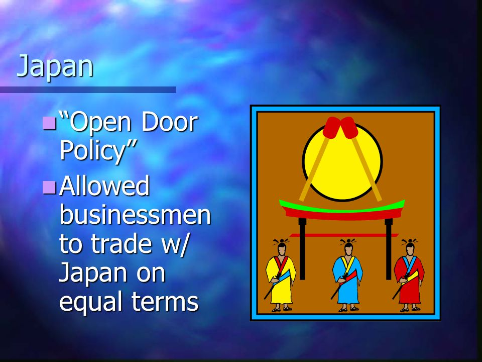 """Japan """"Open Door Policy"""" """"Open Door Policy"""" Allowed businessmen to trade w/ Japan on equal terms Allowed businessmen to trade w/ Japan on equal terms"""