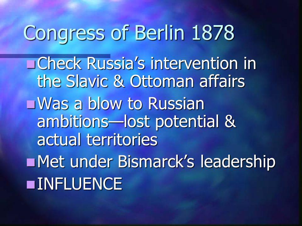 Congress of Berlin 1878 Check Russia's intervention in the Slavic & Ottoman affairs Check Russia's intervention in the Slavic & Ottoman affairs Was a