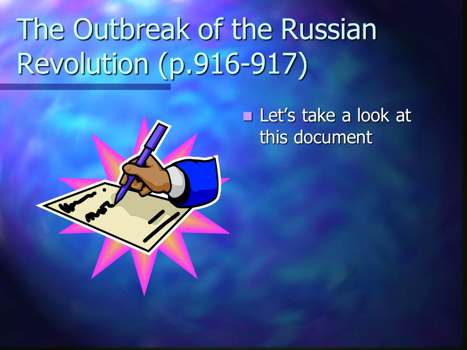 The Outbreak of the Russian Revolution (p.916-917) Let's take a look at this document