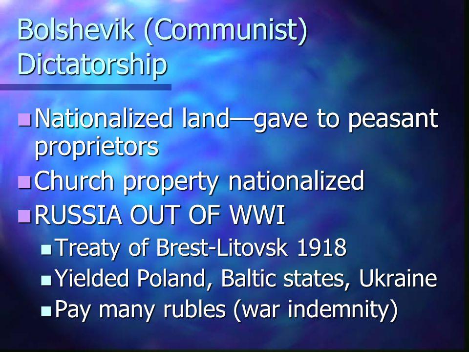 Bolshevik (Communist) Dictatorship Nationalized land—gave to peasant proprietors Nationalized land—gave to peasant proprietors Church property nationa